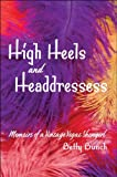 High Heels and Headdresses: Memoirs of a Vintage Vegas Showgirl