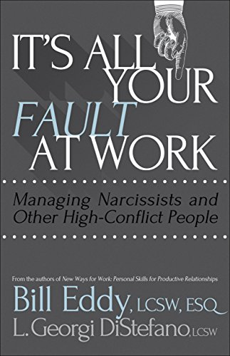 its all your fault at work managing narcissists and other highconflict people