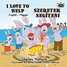 I Love to Help (english hungarian children's book,bilingual hungarian books for kids)