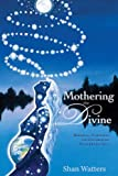 Mothering the Divine: Birthing, Nurturing and Celebrating  Your Divine Self