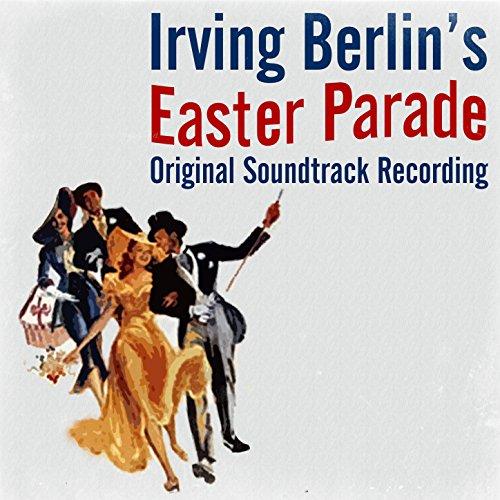 Easter Parade Irving Berlin - Irving Berlin: Easter Parade (Original Soundtrack Recording)