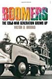 Boomers: The Cold-War Generation Grows Up (American Childhoods), Victor D. Brooks, 1566637244