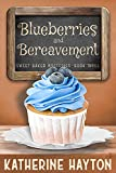 Blueberries and Bereavement (Sweet Baked Mystery Book 3)