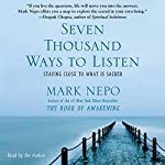 Seven Thousand Ways to Listen: Staying Close to What Is Sacred | Mark Nepo
