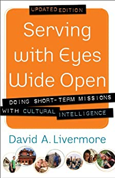 Serving with Eyes Wide Open: Doing Short-Term Missions with Cultural Intelligence by [Livermore, David A.]
