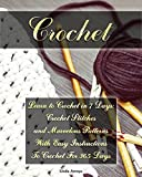 Crochet: Learn to Crochet in 7 Days: Crochet Stitches and Marvelous Patterns With Easy Instructions  To Crochet For 365 Days: (Crochet Patterns, Crochet ... Patterns, Cute And Easy Crochet Book 1)