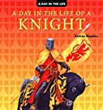 A Day in the Life of a Knight, Andrea Hopkins, 1404238514