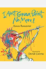 I Ain't Gonna Paint No More! (Ala Notable Children's Books. Younger Readers (Awards)) Hardcover
