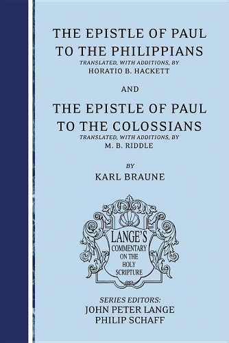 The Epistle of Paul to the Philippians and Colossians: an Exegetical and Doctrinal Commentary (Lange's Commentary on the Holy Scripture)