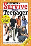 How to Survive Your Teenager: by Hundreds of Still-Sane Parents Who Did and Some Things to Avoid, From a Few Whose Kids Drove Them Nuts (Hundreds of Heads Survival Guides)