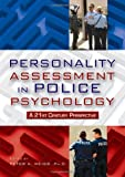Personality Assessment in Police Psychology : A 21st Century Perspective, Peter A., Ph.D. Weiss, 0398079153