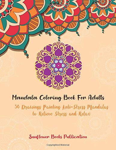 Amazon Com Mandala Coloring Book For Adults 50 Drawings Painting Anti Stress Mandalas To Relieve Stress And Relax 9798626237566 Sunflower Books Publication Books
