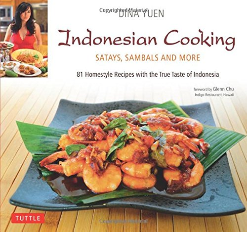 Indonesian Cooking: Satays, Sambals and More [Indonesian Cookbook, 81 Recipes] by Dina Yuen