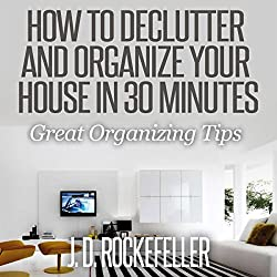 How to Declutter and Organize Your House in 30 Minutes