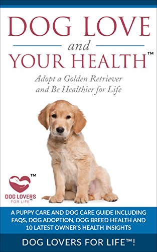Dog Love And Your Health Adopt A Golden Retriever And Be Healthier