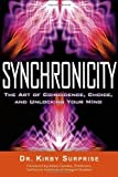 img - for Synchronicity: The Art of Coincidence, Choice, and Unlocking Your Mind by Kirby Surprise (2012-02-22) book / textbook / text book