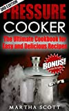 PRESSURE COOKER: The Ultimate Cookbook for Easy and Delicious Recipes (Pressure cooker cookbook, pressure cooking, easy meals, soups, electric pressure cooking)