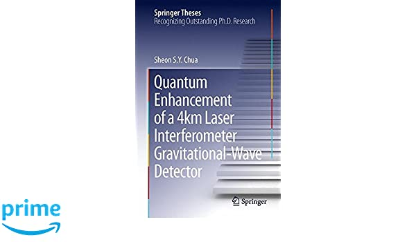 Quantum Enhancement of a 4 km Laser Interferometer Gravitational-Wave Detector (Springer Theses): Sheon S. Y. Chua: 9783319176857: Amazon.com: Books