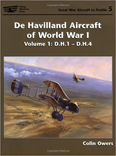 Colin Owers - De Havilland Aircraft Of World War I, Volume 1: Volume 1: D.h.1 - D.h.4: D.h.1-d.h.4 Vol 1