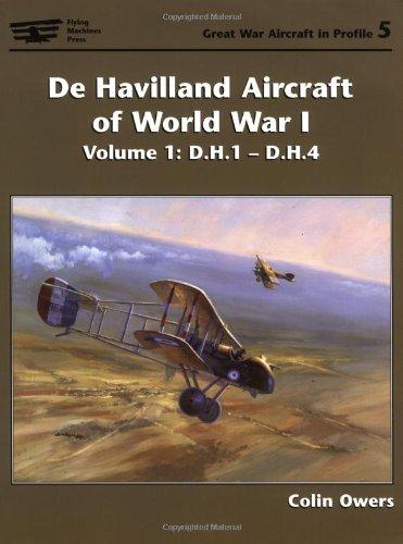 De Havilland Aircraft Of World War I: Vol I D.h.1-d.h.4 (Great War Aircraft in Profile)