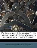 De Sanguinis S. Ianuarii Fluxu Miraculoso et Inde Oriundo Apud Neapolitanos Cultu..., Gottlieb Wernsdorf and Gregor Holtzheim, 1271358565