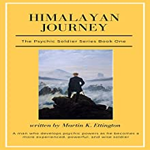 Himalayan Journey: The Psychic Soldier Series, Book 1 Audiobook by Martin Ettington Narrated by Martin K. Ettington