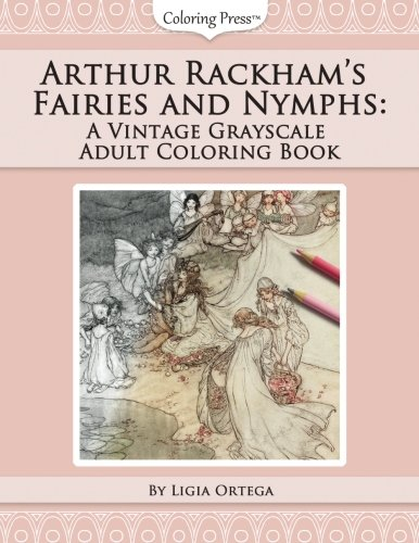 - Arthur Rackham's Fairies and Nymphs: A Vintage Grayscale Adult Coloring Book (Vintage Grayscale Adult Coloring Books) (Volume 1)