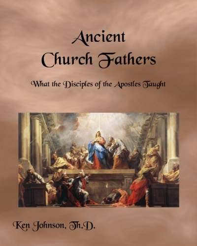 Ancient Church Fathers: What the Disciples of the Apostles Taught ebook