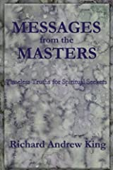 Messages from the Masters: Timeless Truths for Spiritual Seekers by Richard Andrew King (2008-11-25) Paperback