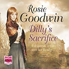 Dilly's Sacrifice Audiobook by Rosie Goodwin Narrated by Charlie Sanderson