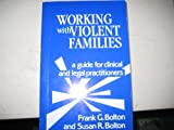 Working with Violent Families : A Guide for Clinical and Legal Practitioners, Bolton, Frank G. and Bolton, Susan R., 0803925867
