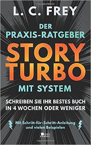 Story Turbo: Der Praxis-Ratgeber mit System: Schreiben Sie Ihr bestes Buch in 4 Wochen oder weniger! Mit Schritt-für-Schritt-Anleitung und vielen ...
