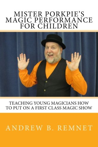 mister-porkpie-s-magic-performance-for-children-teaching-young-magicians-how-to-put-on-a-first-class-magic-show