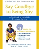 img - for Say Goodbye to Being Shy: A Workbook to Help Kids Overcome Shyness book / textbook / text book