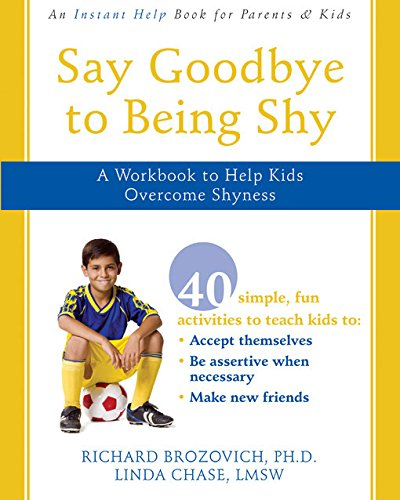 Say Goodbye to Being Shy: A Workbook to Help Kids Overcome Shyness (Best Way To Overcome Shyness)