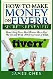 How to Make Money on Fiverr Secrets Revealed: How Using Fiverr Has Allowed Me to Quit My Job and Work Only Four Hours a Week