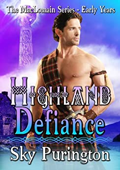 Highland Defiance (The MacLomain Series: Early Years, Book 1): A Highlander Time Travel Romance by [Purington, Sky]