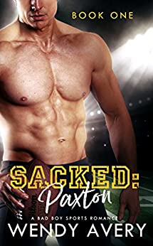 Sacked Paxton: (A Bad Boy Sports Romance) Book 1 by [Avery, Wendy]