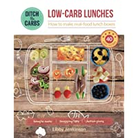 Low-Carb Lunches - how to make real-food lunch boxes: 40 easy recipes your children will love