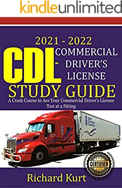 2021 – 2022 CDL – Commercial Driver's License Study Guide : A Crash Course to Ace Your Commercial Driver's License Test at a Sitting