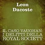 Il caso Vaughan [The Vaughan Case]: I delitti della Royal Society   Leon Dacoste
