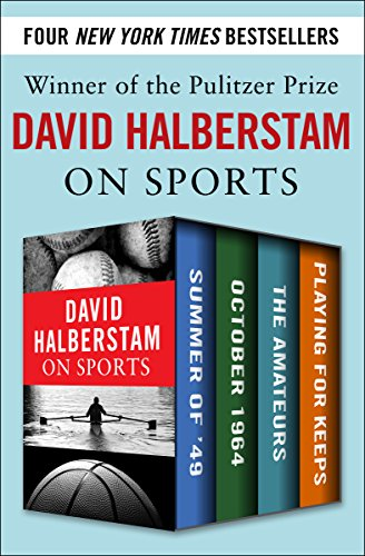David Halberstam on Sports: Summer of '49, October 1964, The Amateurs, Playing for Keeps cover