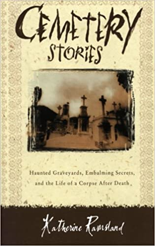 Cemetery Stories: Haunted Graveyards, Embalming Secrets, and