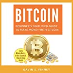 Bitcoin: Beginner's Simplified Guide to Make Money with Bitcoin: Bitcoin, Cryptocurrency, Ethereum, Digital Currency, Digital Currencies, Investing, Book 1 | Gavin S. Finney
