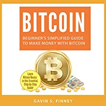 Bitcoin: Beginner's Simplified Guide to Make Money with Bitcoin: Bitcoin, Cryptocurrency, Ethereum, Digital Currency, Digital Currencies, Investing, Book 1 Audiobook by Gavin S. Finney Narrated by Doug Eisengrein