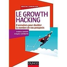 Le Growth Hacking : 8 semaines pour doubler le nombre de vos prospects (Marketing/Communication) (French Edition)