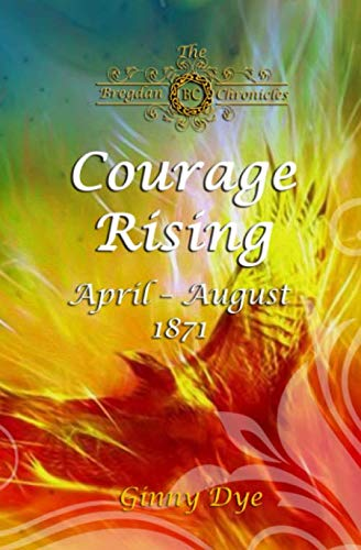 Courage Rising: (# 16 in The Bregdan Chronicles Historical Fiction Romance Series) by Independently published