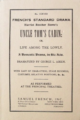 Harriet Beecher Stowe's Uncle Tom's Cabin: Or, Life Among the Lowly. A Domestic Drama, in Six Acts