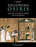 Following Osiris: Perspectives on the Osirian Afterlife from Four Millennia