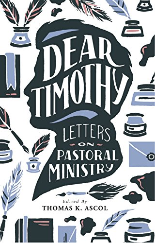 Dear Timothy: Letters on Pastoral Ministry (Revised Edition)